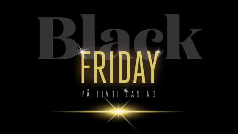 Black Friday hos Tivoli Casino